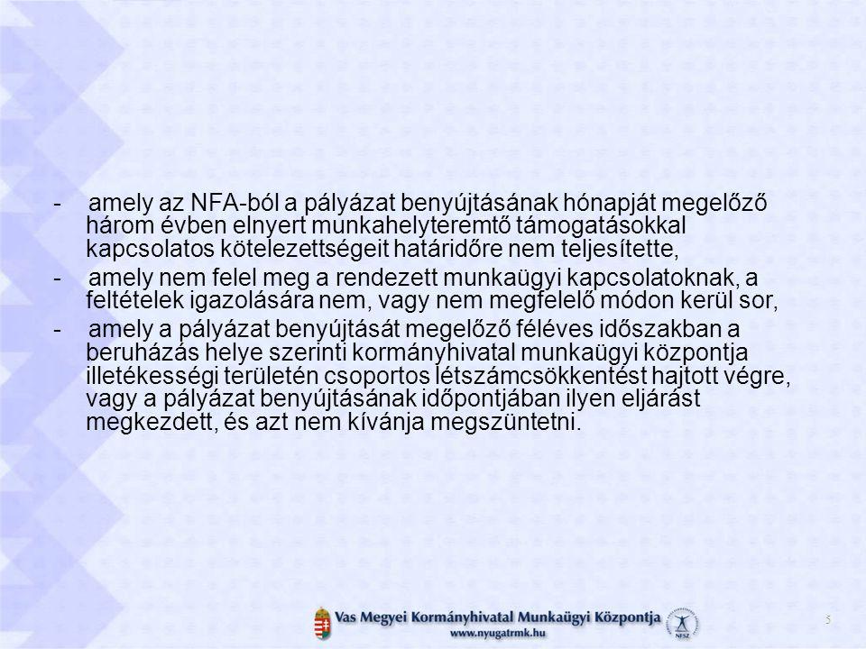 - amely az NFA-ból a pályázat benyújtásának hónapját megelőző három évben elnyert munkahelyteremtő támogatásokkal kapcsolatos kötelezettségeit határidőre nem teljesítette,