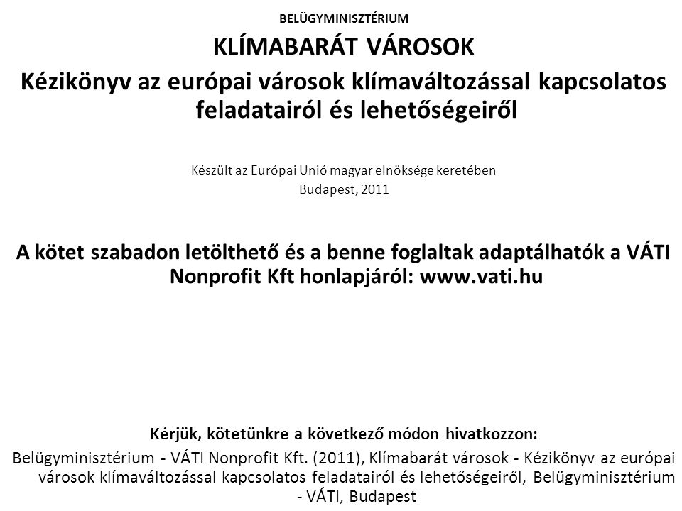 BELÜGYMINISZTÉRIUM KLÍMABARÁT VÁROSOK. Kézikönyv az európai városok klímaváltozással kapcsolatos feladatairól és lehetőségeiről.