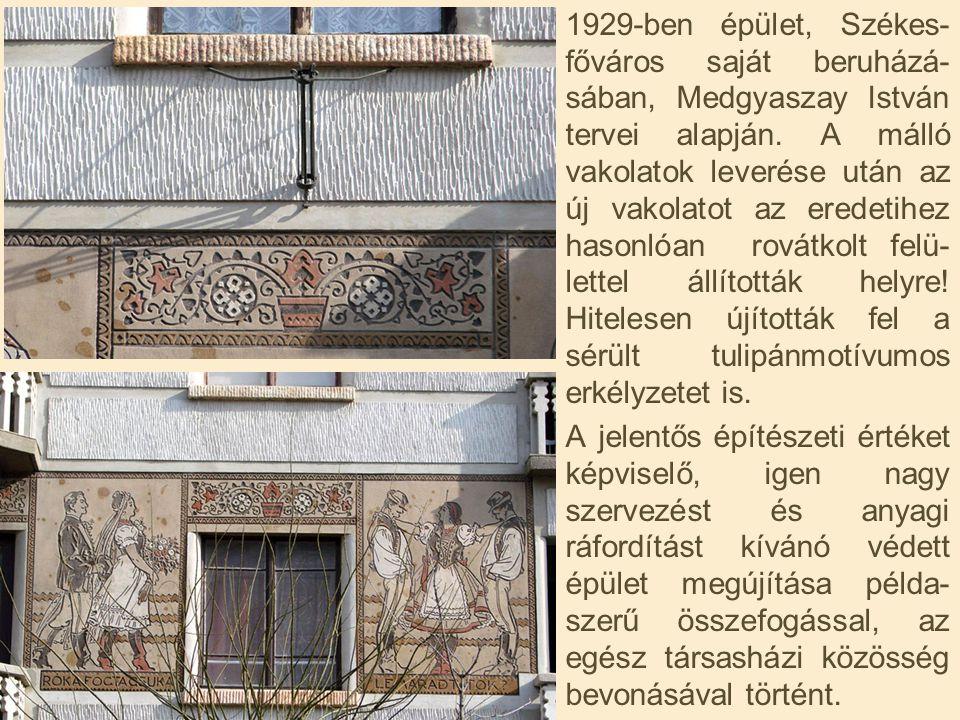 1929-ben épület, Székes-főváros saját beruházá-sában, Medgyaszay István tervei alapján. A málló vakolatok leverése után az új vakolatot az eredetihez hasonlóan rovátkolt felü-lettel állították helyre! Hitelesen újították fel a sérült tulipánmotívumos erkélyzetet is.