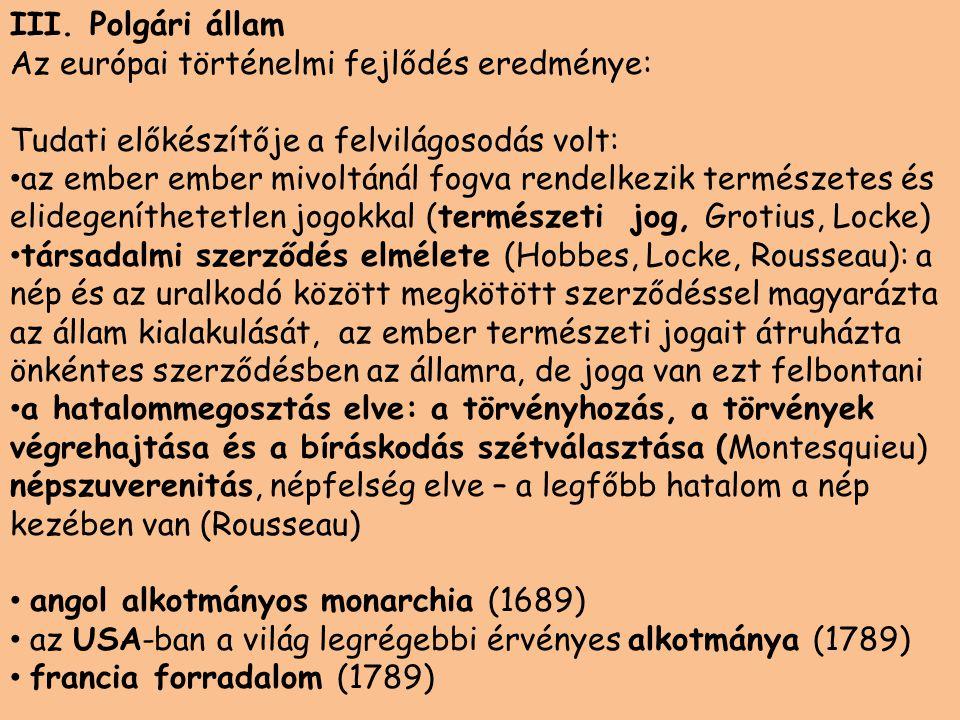 III. Polgári állam Az európai történelmi fejlődés eredménye: Tudati előkészítője a felvilágosodás volt: