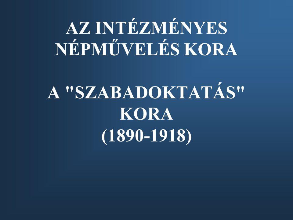 AZ INTÉZMÉNYES NÉPMŰVELÉS KORA A SZABADOKTATÁS KORA (1890-1918)