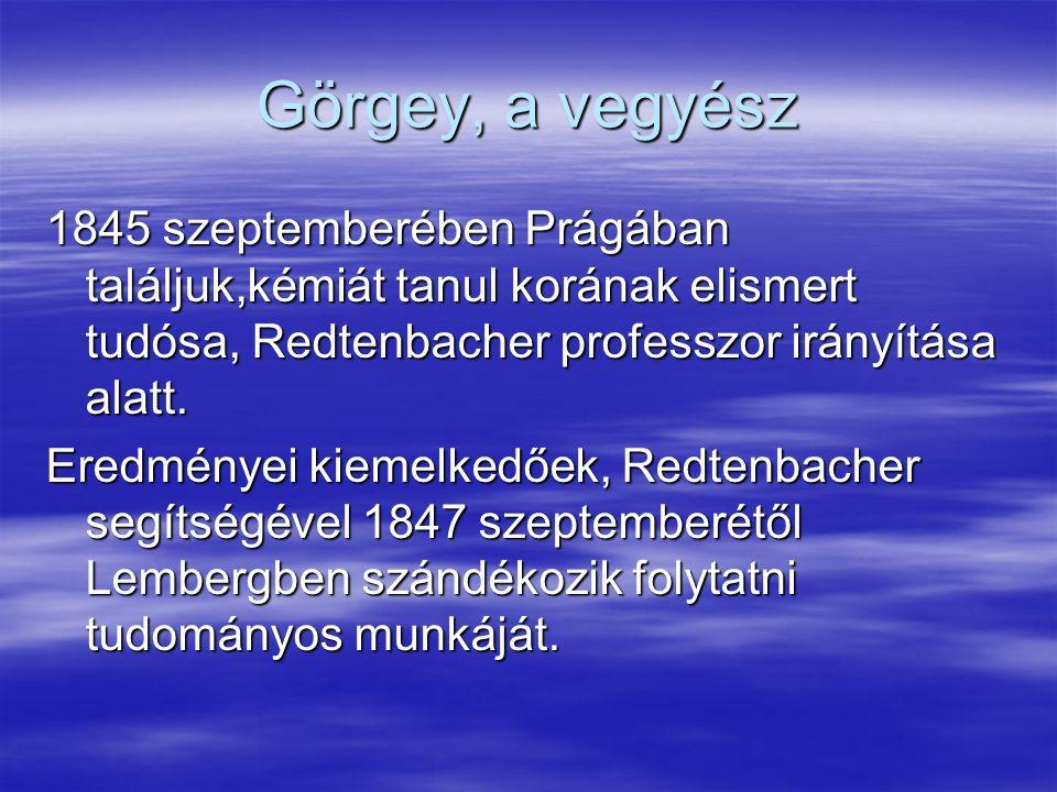 Görgey, a vegyész 1845 szeptemberében Prágában találjuk,kémiát tanul korának elismert tudósa, Redtenbacher professzor irányítása alatt.
