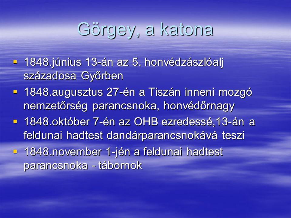 Görgey, a katona 1848.június 13-án az 5. honvédzászlóalj századosa Győrben.