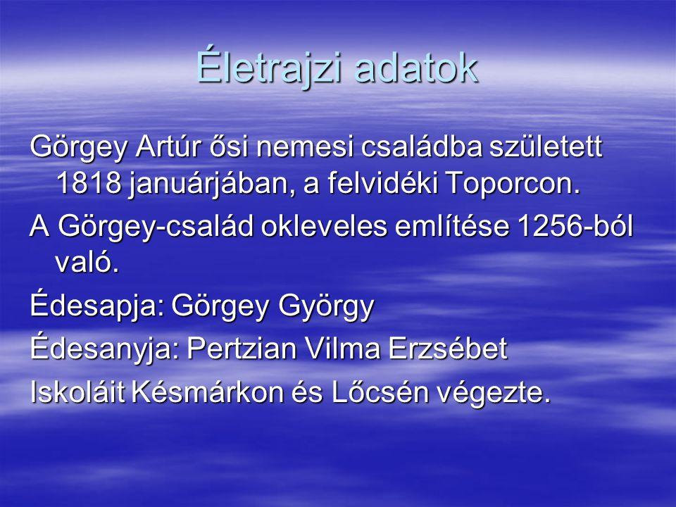 Életrajzi adatok Görgey Artúr ősi nemesi családba született 1818 januárjában, a felvidéki Toporcon.