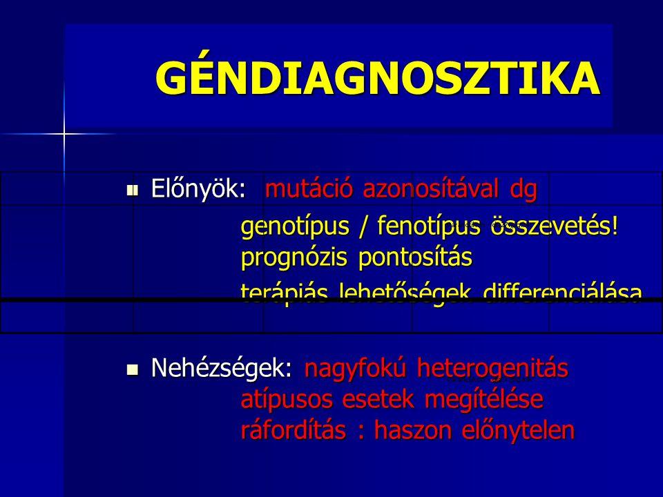GÉNDIAGNOSZTIKA Előnyök: mutáció azonosítával dg