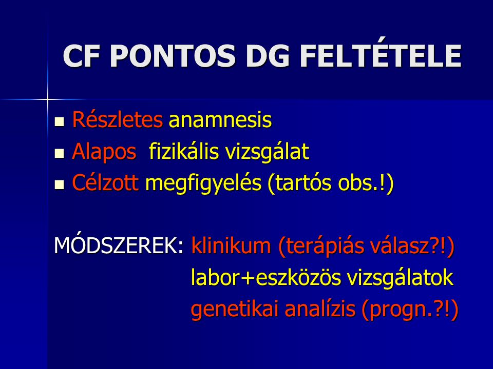 CF PONTOS DG FELTÉTELE Részletes anamnesis Alapos fizikális vizsgálat