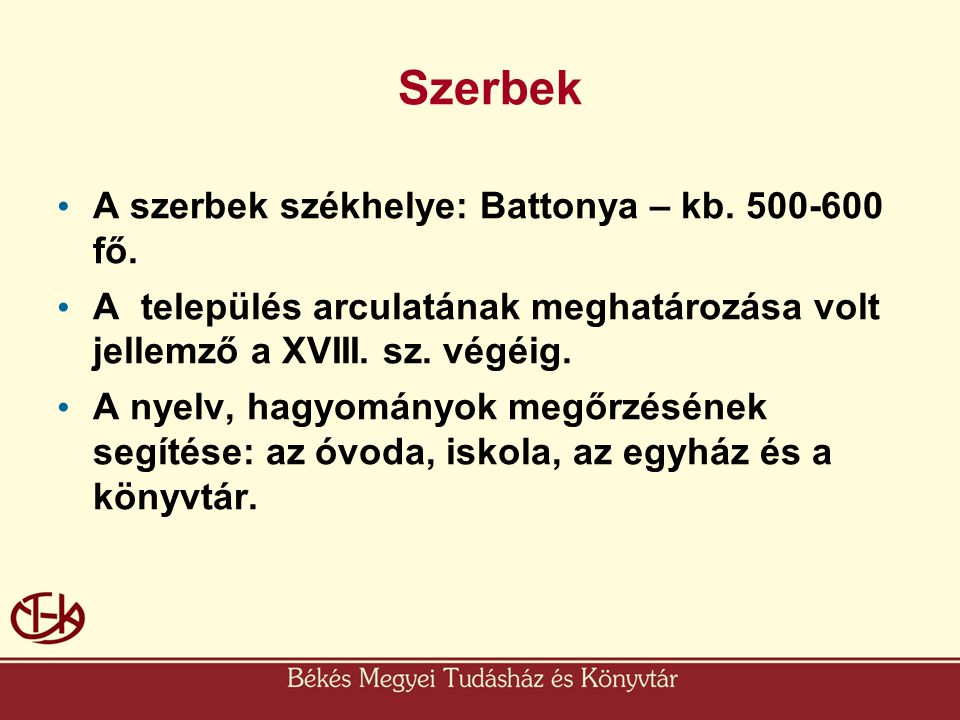 Szerbek A szerbek székhelye: Battonya – kb. 500-600 fő.