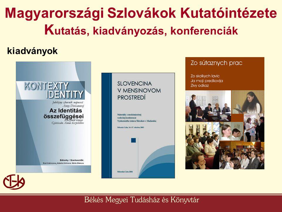 Magyarországi Szlovákok Kutatóintézete Kutatás, kiadványozás, konferenciák