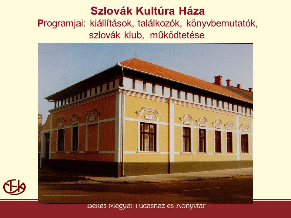 Szlovák Kultúra Háza Programjai: kiállítások, találkozók, könyvbemutatók, szlovák klub, működtetése.