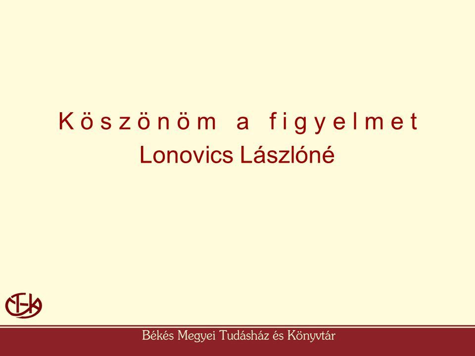K ö s z ö n ö m a f i g y e l m e t Lonovics Lászlóné