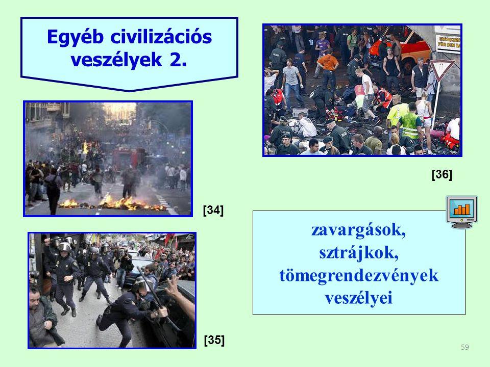 zavargások Egyéb civilizációs veszélyek 2. zavargások, sztrájkok,