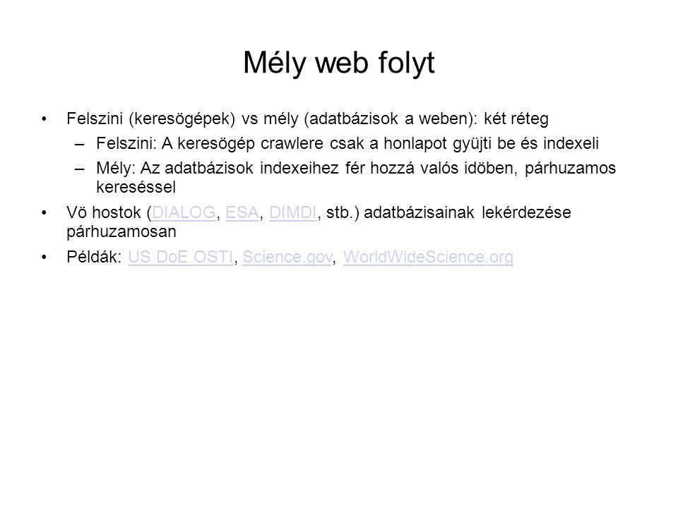 Mély web folyt Felszini (keresögépek) vs mély (adatbázisok a weben): két réteg. Felszini: A keresögép crawlere csak a honlapot gyüjti be és indexeli.