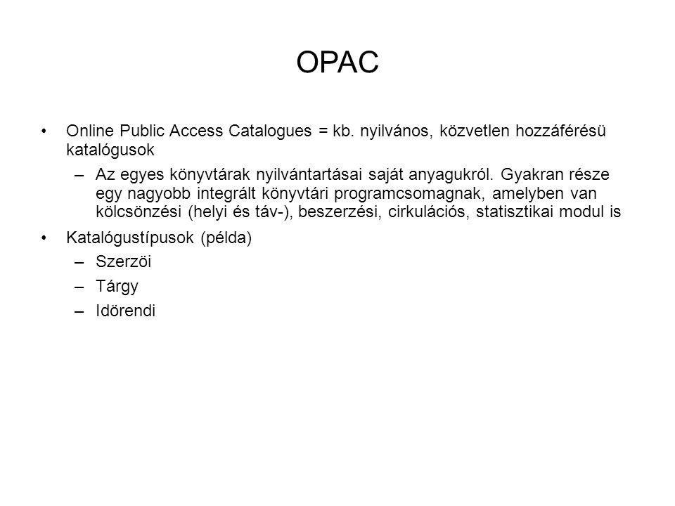OPAC Online Public Access Catalogues = kb. nyilvános, közvetlen hozzáférésü katalógusok.