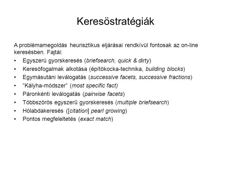 Keresöstratégiák A problémamegoldás heurisztikus eljárásai rendkívül fontosak az on-line. keresésben. Fajtái: