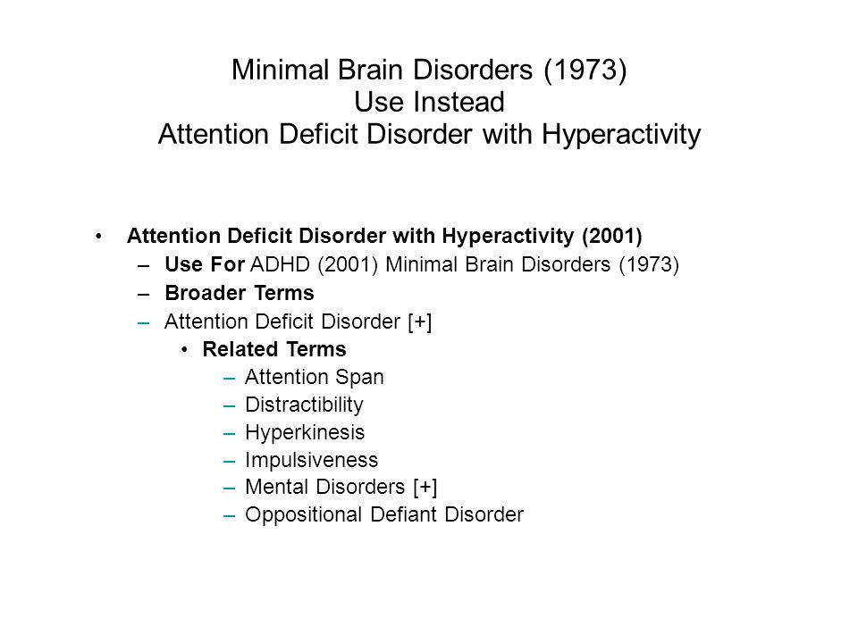 Minimal Brain Disorders (1973) Use Instead Attention Deficit Disorder with Hyperactivity