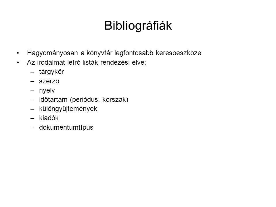 Bibliográfiák Hagyományosan a könyvtár legfontosabb keresöeszköze