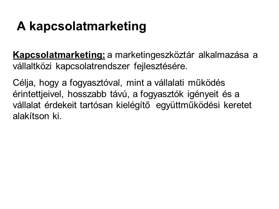 A kapcsolatmarketing Kapcsolatmarketing: a marketingeszköztár alkalmazása a vállaltközi kapcsolatrendszer fejlesztésére.