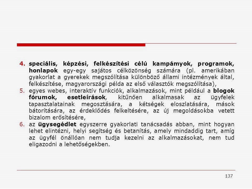 speciális, képzési, felkészítési célú kampámyok, programok, honlapok egy-egy sajátos célközönség számára (pl. amerikában gyakorlat a gyerekek megszólítása különböző állami intézmények által, felkészítése, magyarországi példa az első választók megszólítása),