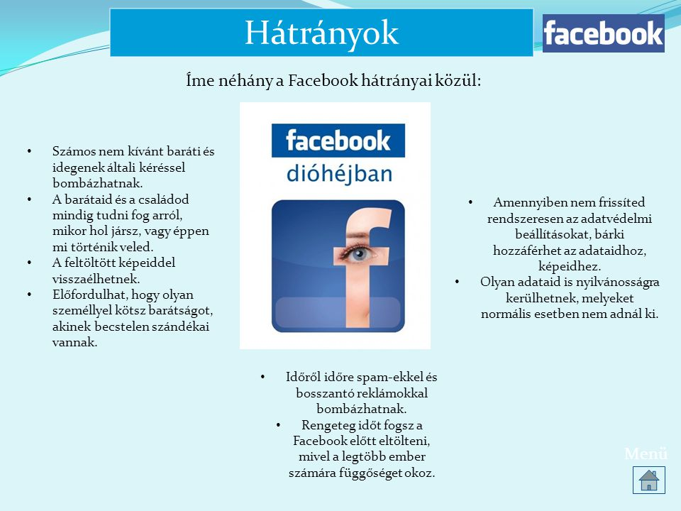 Hátrányok Íme néhány a Facebook hátrányai közül: Menü