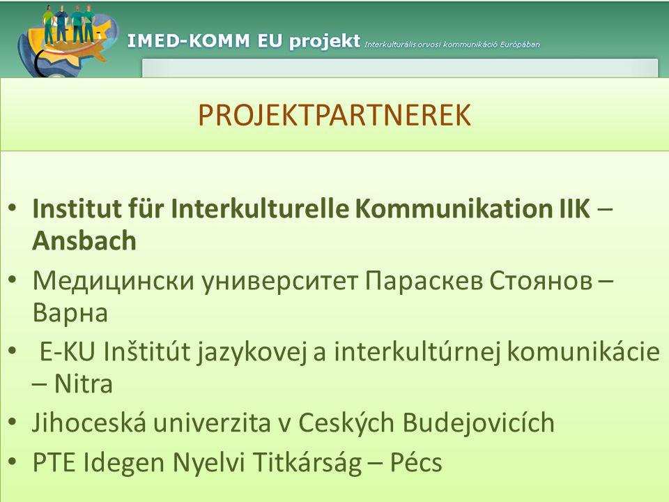 PROJEKTPARTNEREK Institut für Interkulturelle Kommunikation IIK – Ansbach. Медицински университет Параскев Стоянов – Варна.