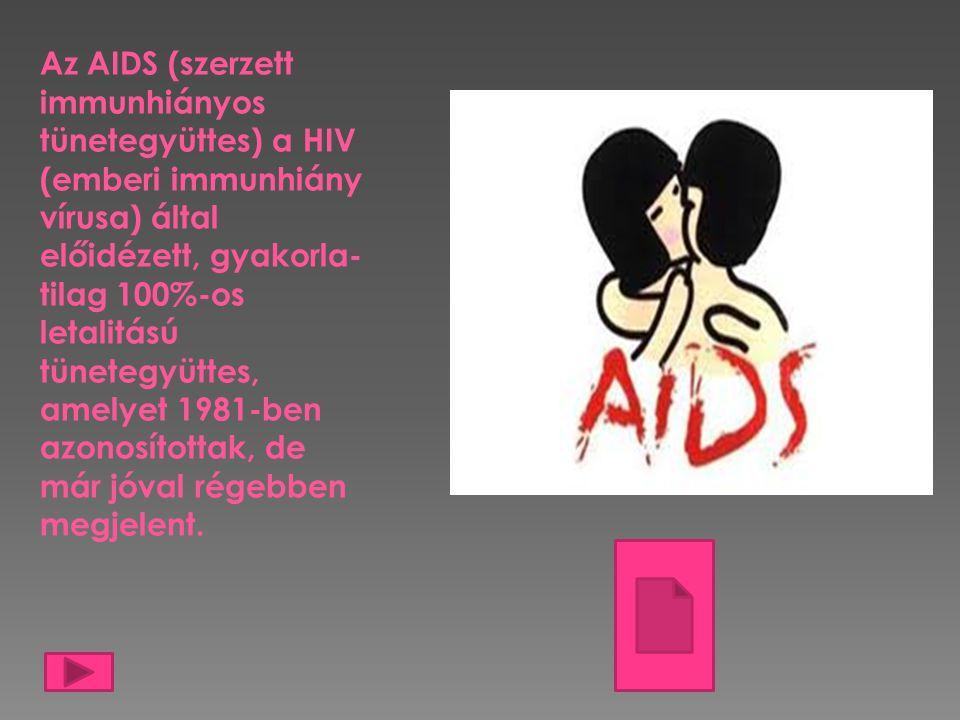 Az AIDS (szerzett immunhiányos tünetegyüttes) a HIV (emberi immunhiány vírusa) által előidézett, gyakorla-tilag 100%-os letalitású tünetegyüttes,