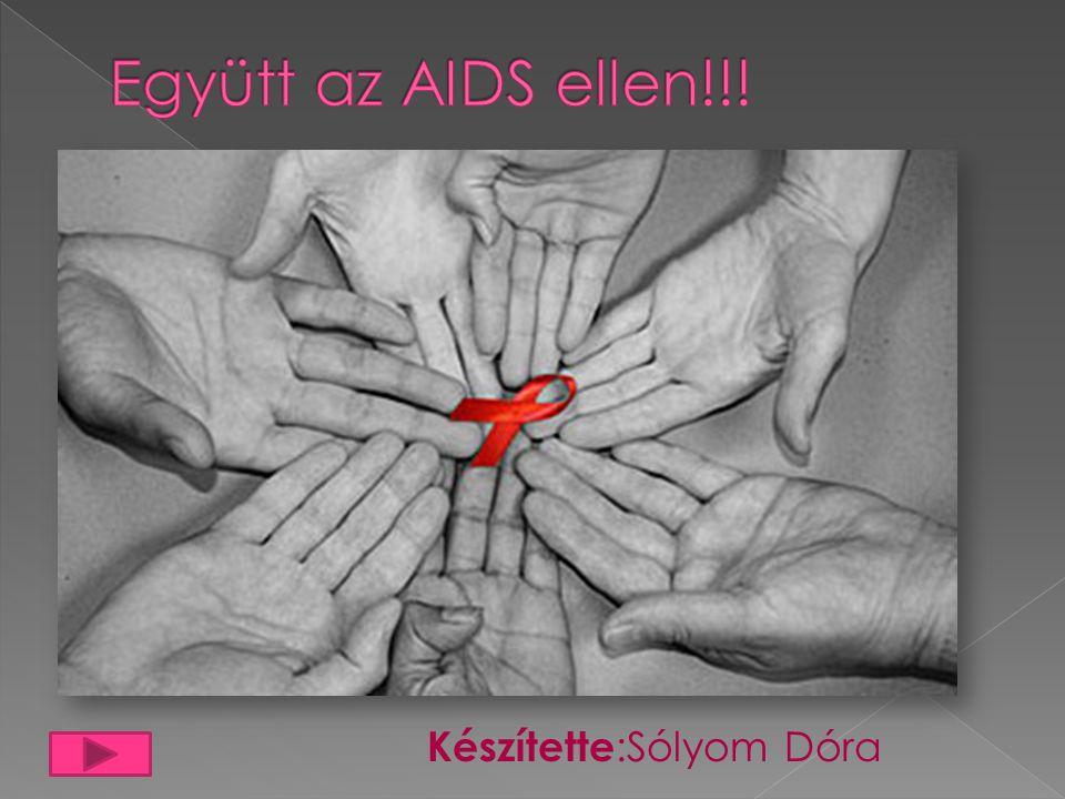 Együtt az AIDS ellen!!! Készítette:Sólyom Dóra