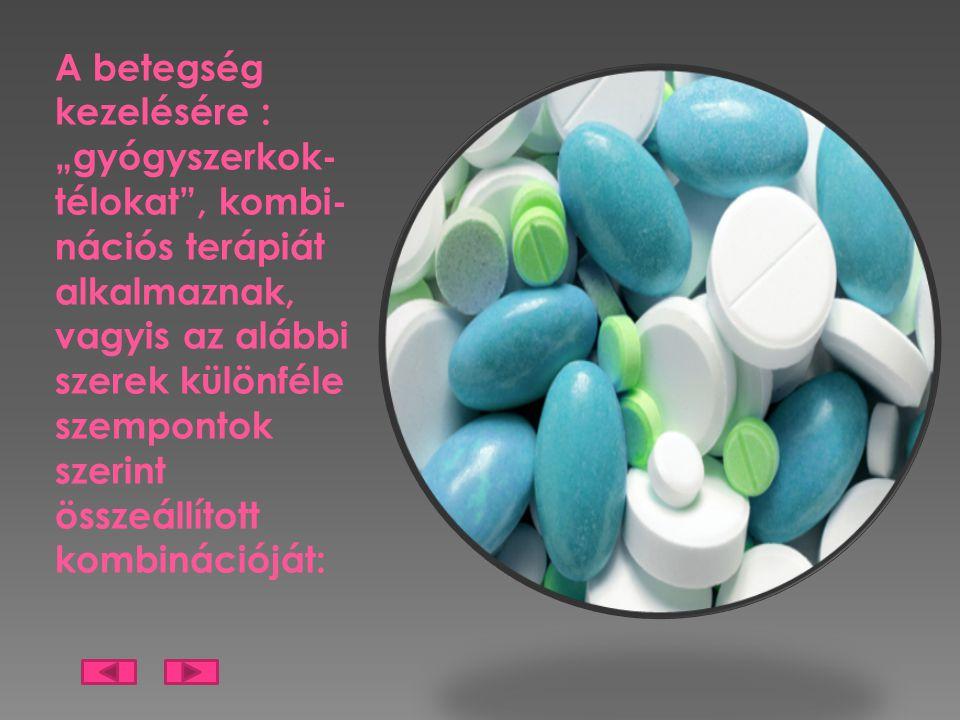"""A betegség kezelésére : """"gyógyszerkok-télokat , kombi-nációs terápiát alkalmaznak, vagyis az alábbi szerek különféle szempontok szerint összeállított kombinációját:"""