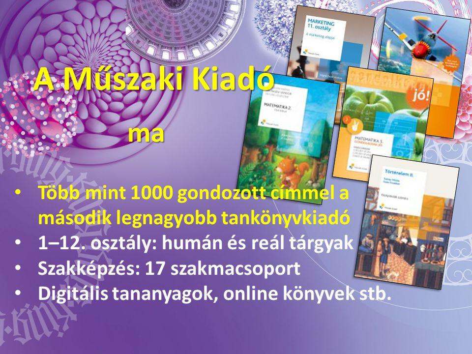 A Műszaki Kiadó ma. Több mint 1000 gondozott címmel a második legnagyobb tankönyvkiadó. 1–12. osztály: humán és reál tárgyak.