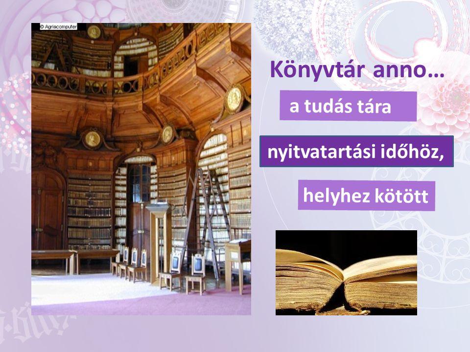 Könyvtár anno… a tudás tára nyitvatartási időhöz, helyhez kötött