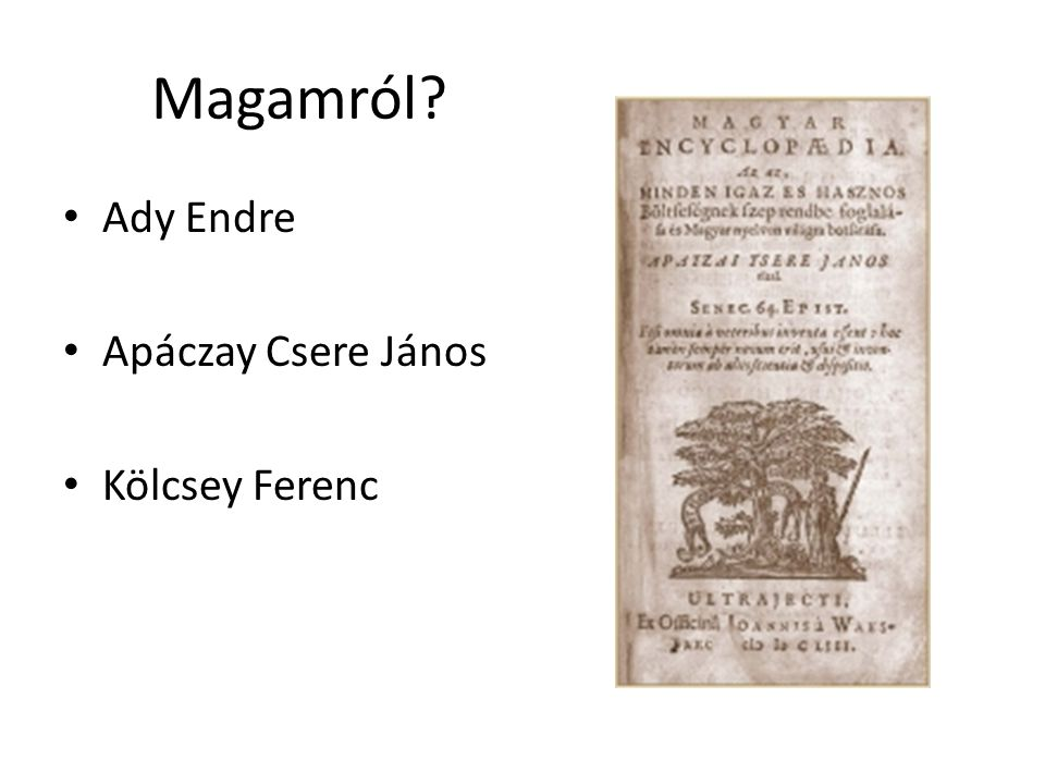 Magamról Ady Endre Apáczay Csere János Kölcsey Ferenc