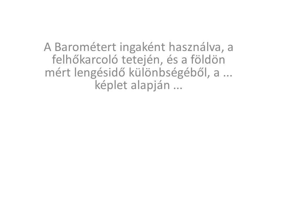 A Barométert ingaként használva, a felhőkarcoló tetején, és a földön mért lengésidő különbségéből, a ...