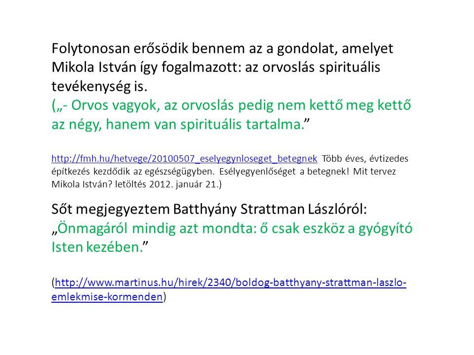 Folytonosan erősödik bennem az a gondolat, amelyet Mikola István így fogalmazott: az orvoslás spirituális tevékenység is.