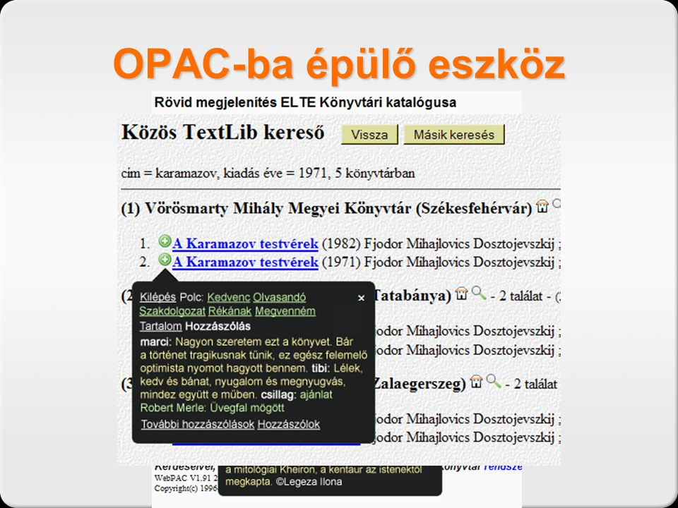 OPAC-ba épülő eszköz OPAC-ba épülő eszköz.