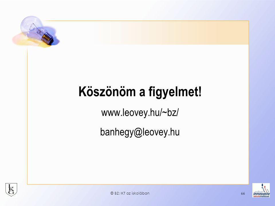 Köszönöm a figyelmet! www.leovey.hu/~bz/ banhegy@leovey.hu