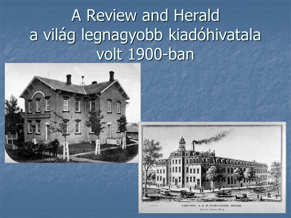 A Review and Herald a világ legnagyobb kiadóhivatala volt 1900-ban