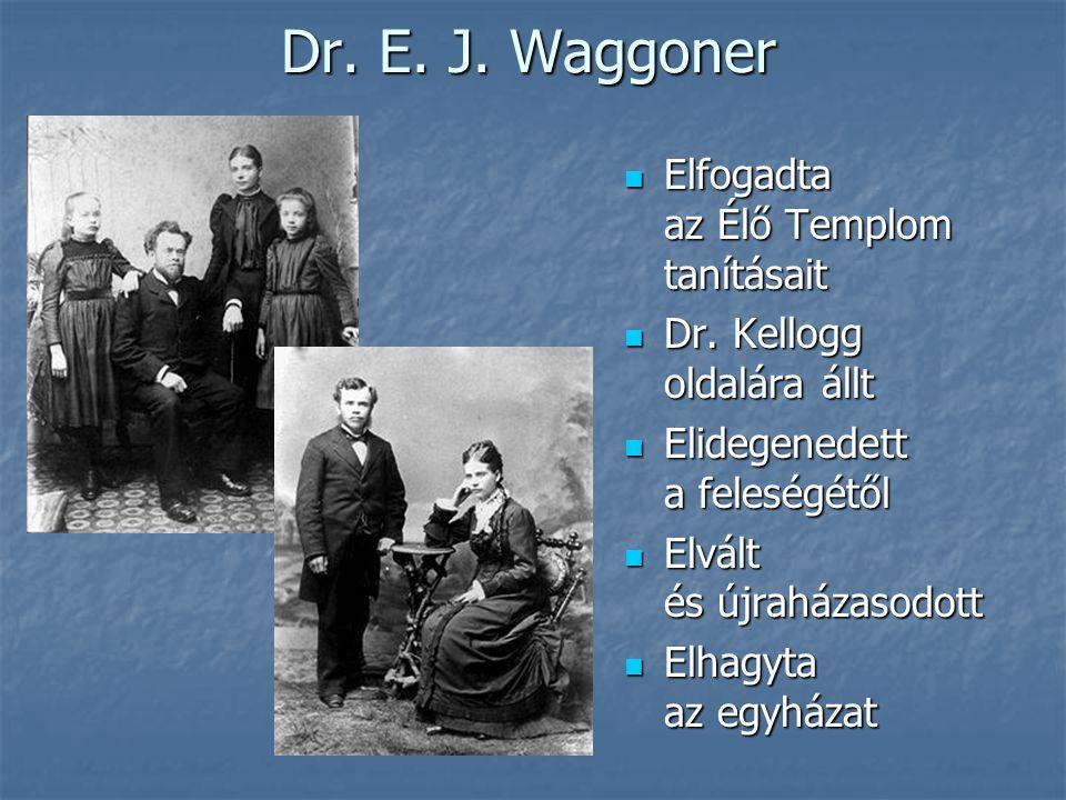 Dr. E. J. Waggoner Elfogadta az Élő Templom tanításait