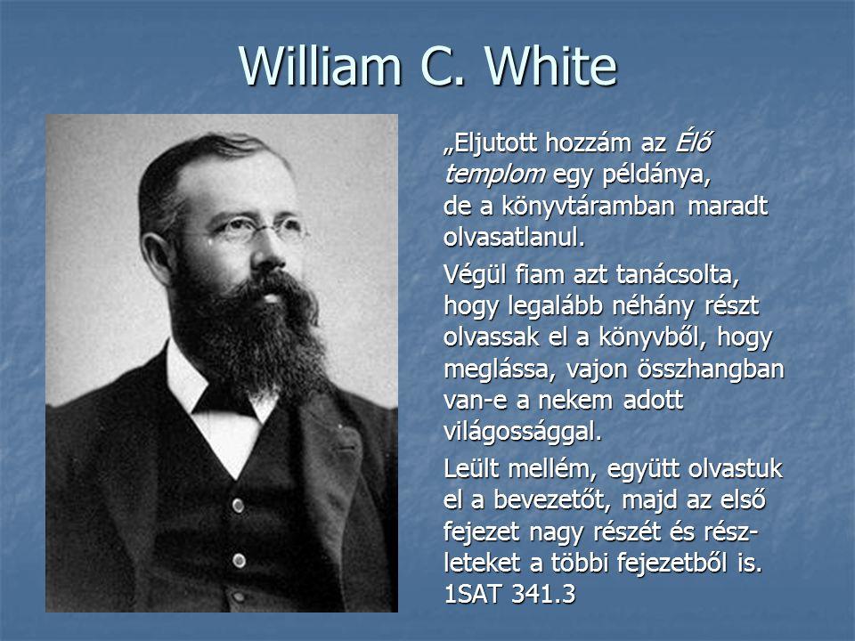 """William C. White """"Eljutott hozzám az Élő templom egy példánya,"""
