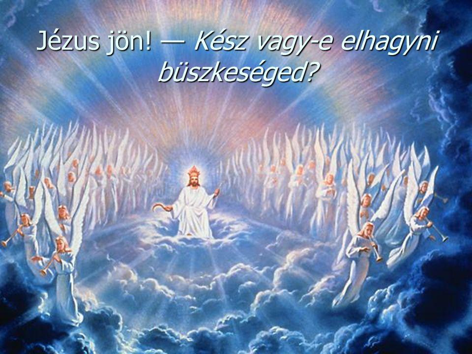 Jézus jön! — Kész vagy-e elhagyni büszkeséged