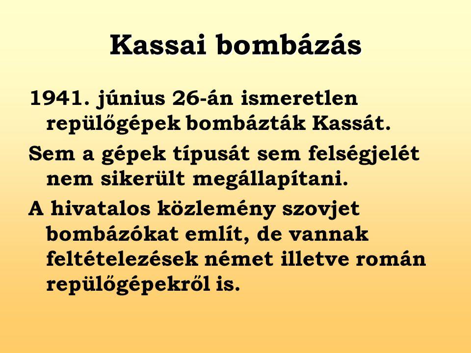 Kassai bombázás 1941. június 26-án ismeretlen repülőgépek bombázták Kassát. Sem a gépek típusát sem felségjelét nem sikerült megállapítani.