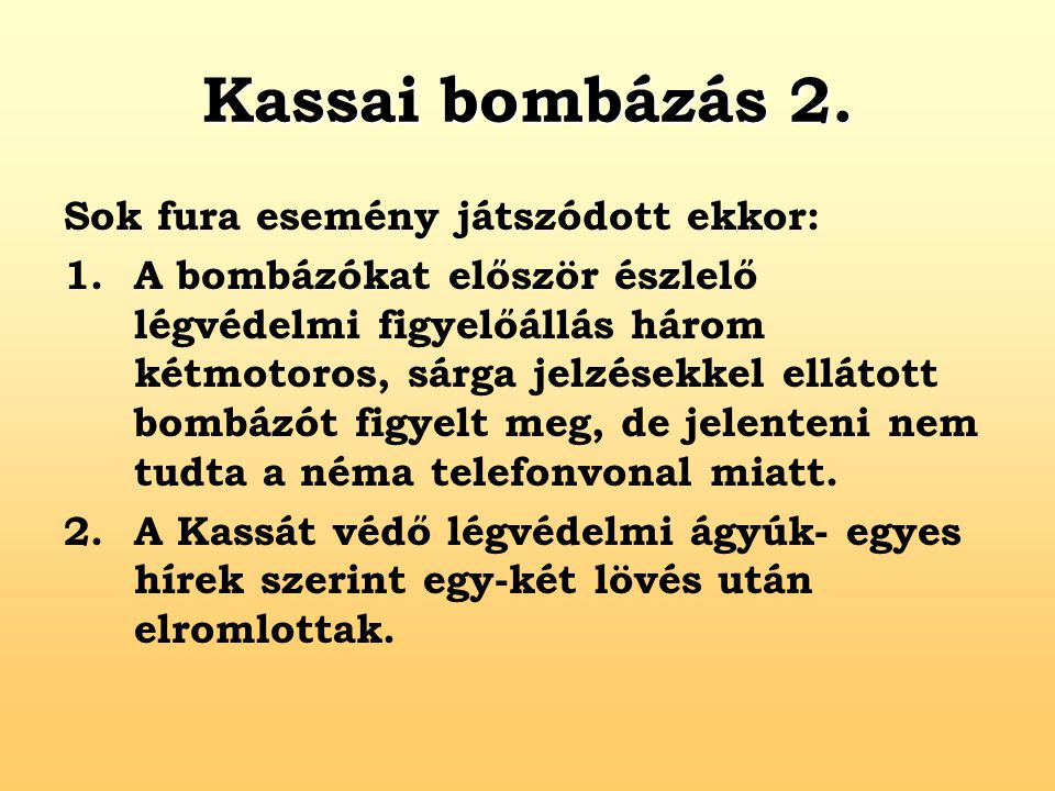 Kassai bombázás 2. Sok fura esemény játszódott ekkor: