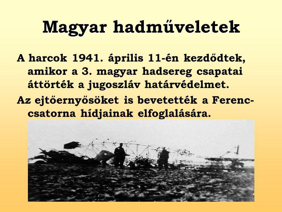 Magyar hadműveletek A harcok 1941. április 11-én kezdődtek, amikor a 3. magyar hadsereg csapatai áttörték a jugoszláv határvédelmet.