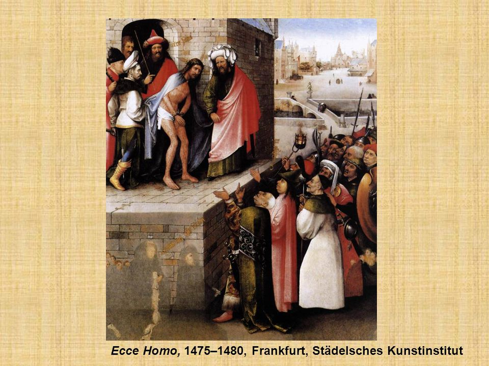 Ecce Homo, 1475–1480, Frankfurt, Städelsches Kunstinstitut