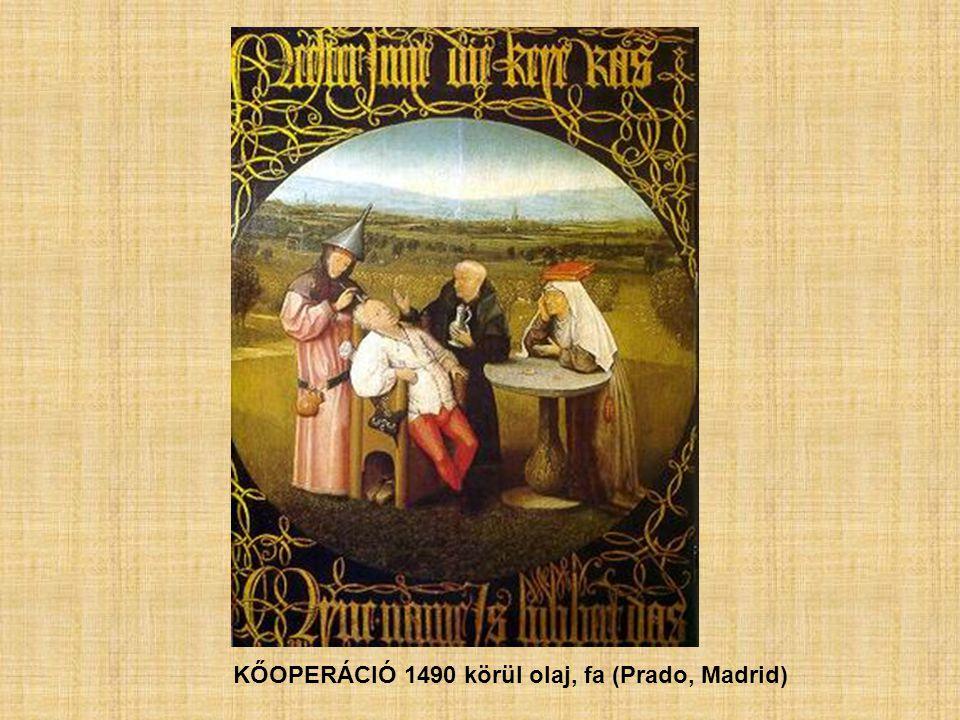 KŐOPERÁCIÓ 1490 körül olaj, fa (Prado, Madrid)