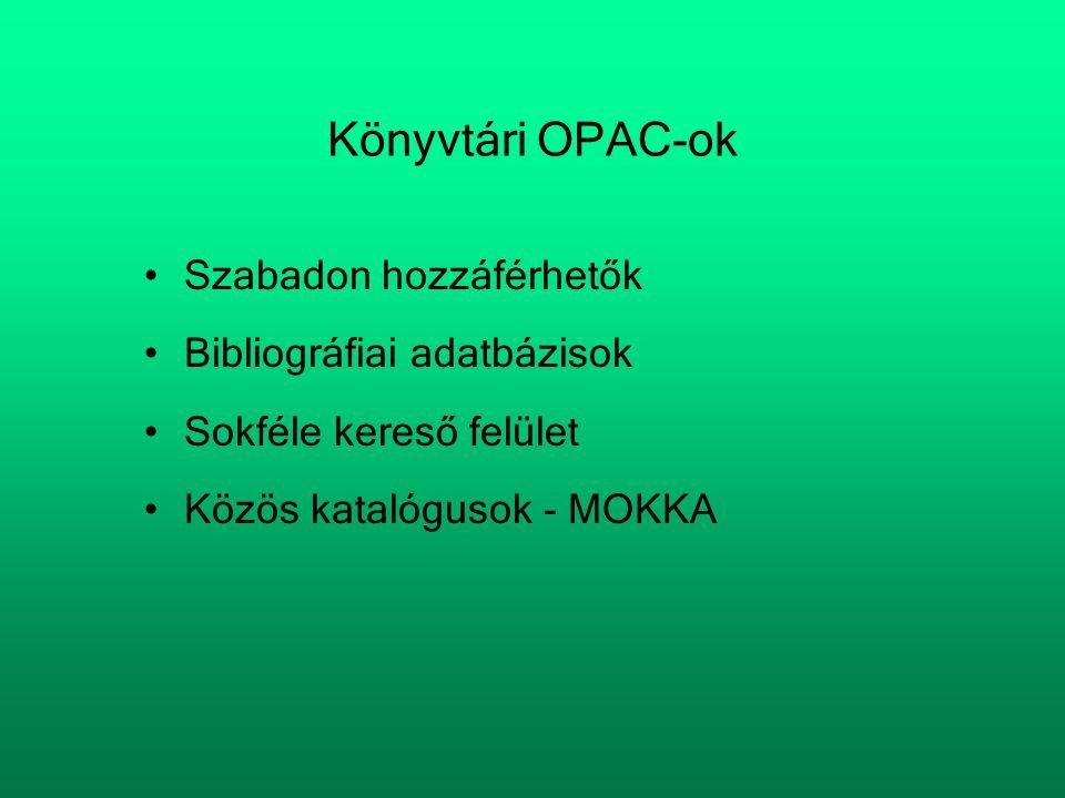 Könyvtári OPAC-ok Szabadon hozzáférhetők Bibliográfiai adatbázisok