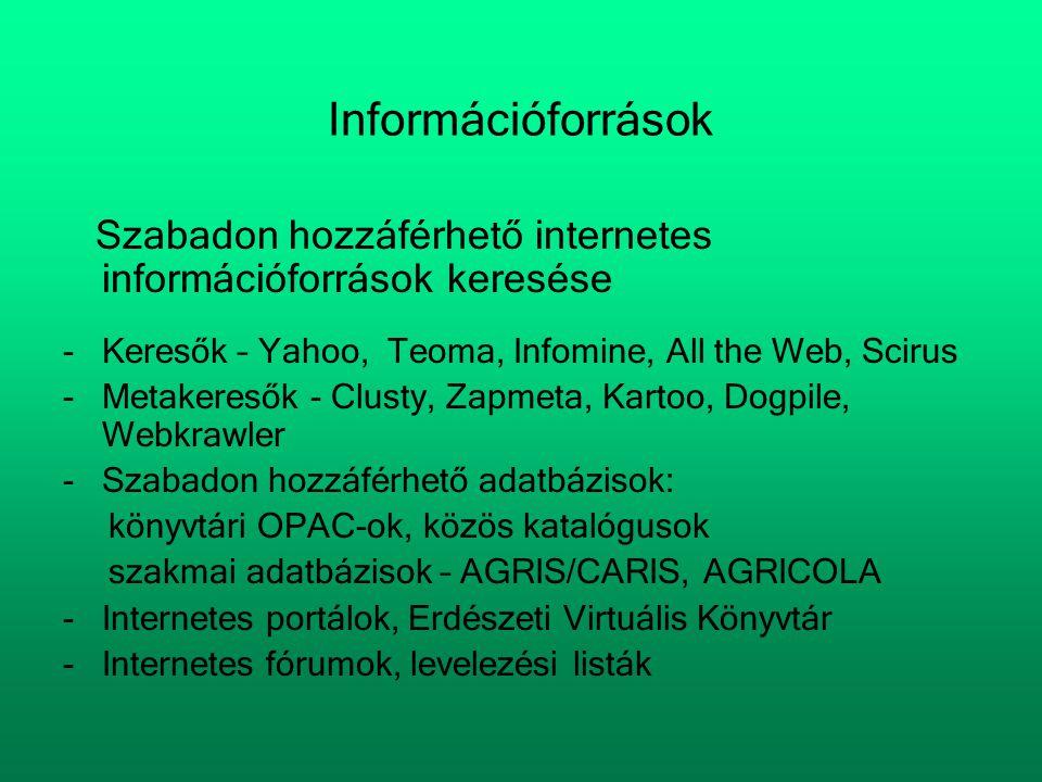 Információforrások Szabadon hozzáférhető internetes információforrások keresése. Keresők – Yahoo, Teoma, Infomine, All the Web, Scirus.