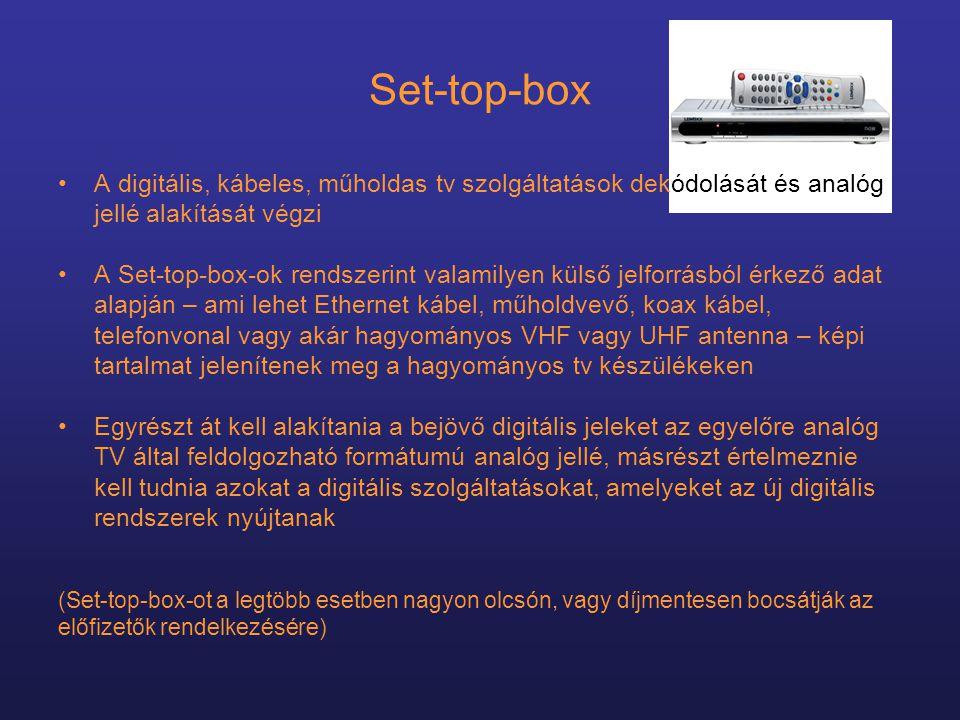 Set-top-box A digitális, kábeles, műholdas tv szolgáltatások dekódolását és analóg. jellé alakítását végzi.