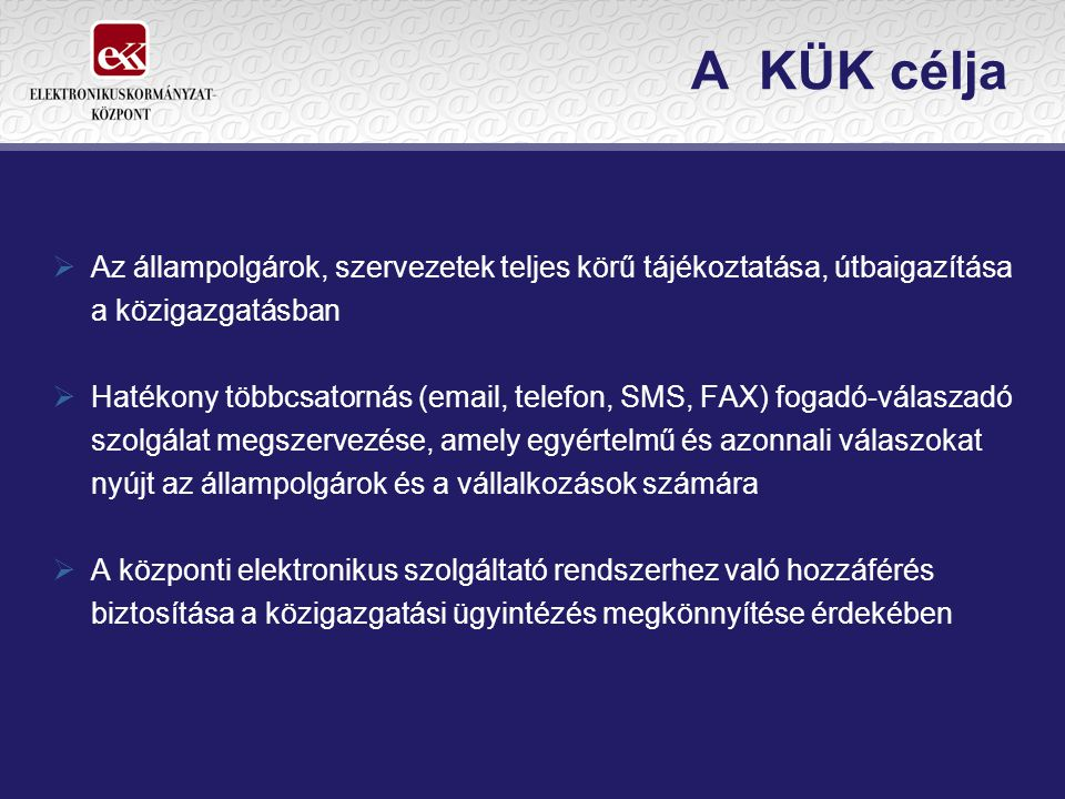 A KÜK célja Az állampolgárok, szervezetek teljes körű tájékoztatása, útbaigazítása a közigazgatásban.