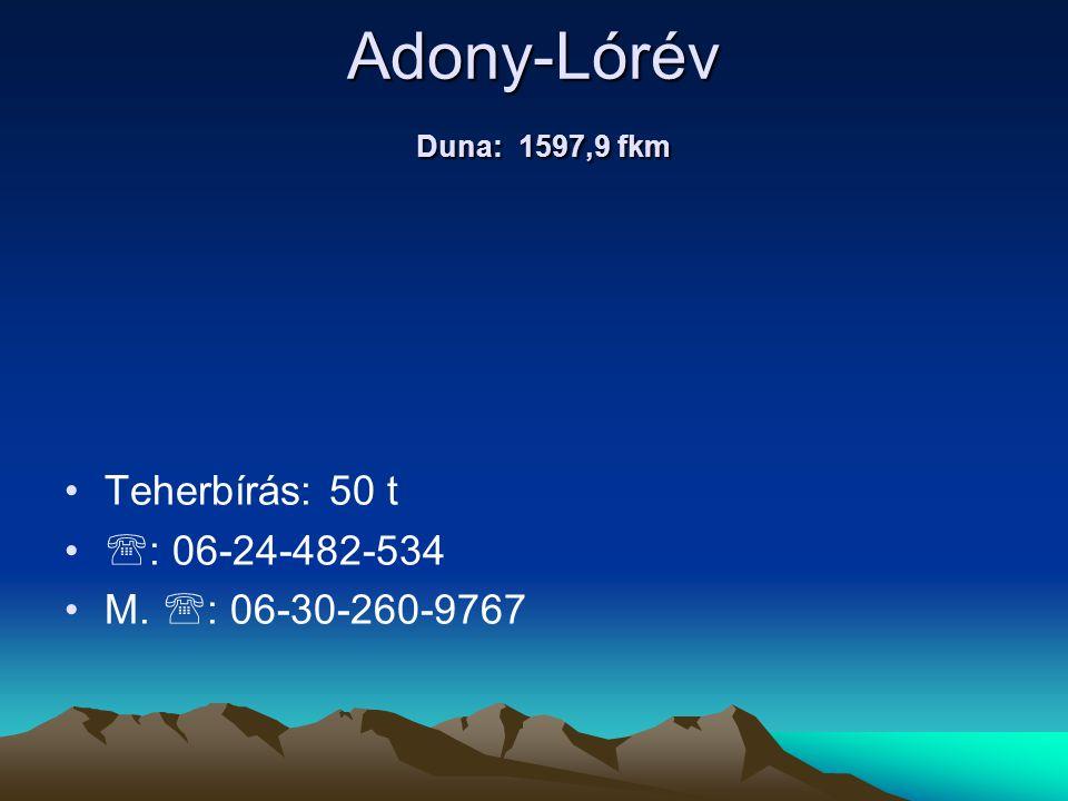 Adony-Lórév Duna: 1597,9 fkm Teherbírás: 50 t : 06-24-482-534