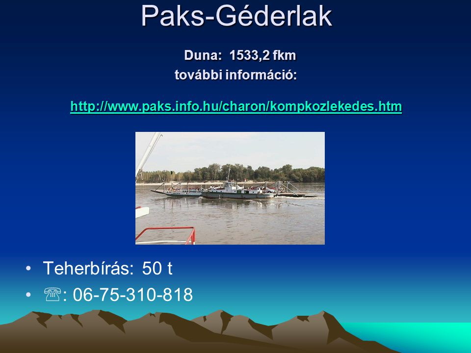 Paks-Géderlak Duna: 1533,2 fkm további információ: http://www. paks
