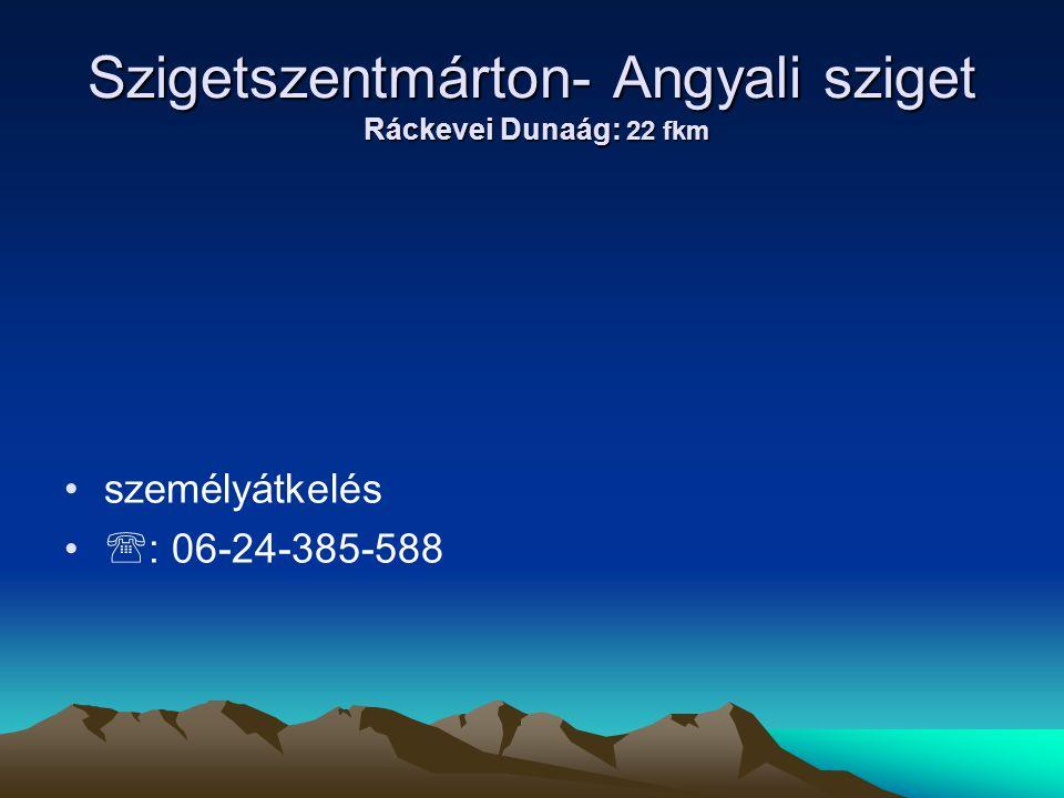 Szigetszentmárton- Angyali sziget Ráckevei Dunaág: 22 fkm